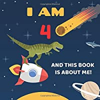 I Am 4 and This Book is About Me!: Prompted Keepsake Journal for Four Year Old Boys, Space Dinosaur Theme