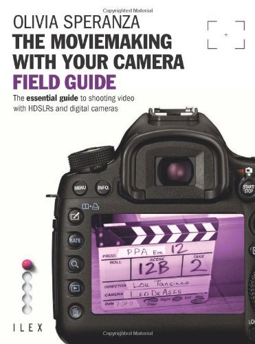 (The Moviemaking with Your Camera Field Guide: The Essential Guide to Shooting Video with HDSLRs and Digital Cameras by Olivia Speranza (3-Dec-2012) Paperback)