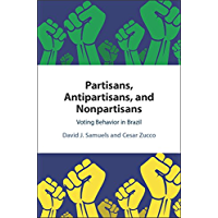 Partisans, Antipartisans, and Nonpartisans: Voting Behavior in Brazil (English Edition)
