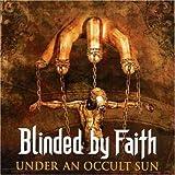Under An Occult Sun by Blinded By Faith