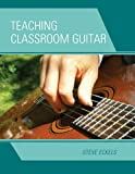 Teaching Classroom Guitar, Steve Eckels, 1607093898