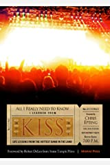All I Need to Know I Learned from KISS: Life Lessons from the Hottest Band in the Land Kindle Edition