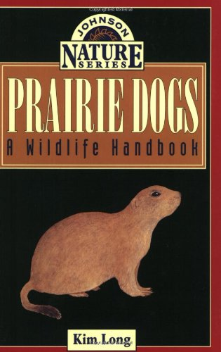 Download Prairie Dogs: A Wildlife Handbook (Johnson Nature) PDF