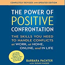 The Power of Positive Confrontation: The Skills You Need to Handle Conflicts at Work, at Home, Online, and in Life - Completely Revised and Updated Edition | Livre audio Auteur(s) : Barbara Pachter Narrateur(s) : Barbara Pachter