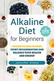 #8: Alkaline Diet for Beginners: 4 Weeks to Lose Weight, Fight Inflammation and Balance Your Health and Energy