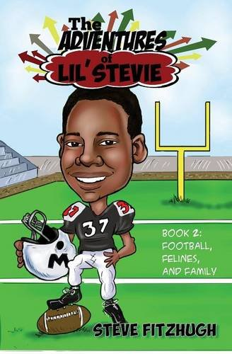 The Adventures of Lil' Stevie Book 2: Football, Felines, and Family ()