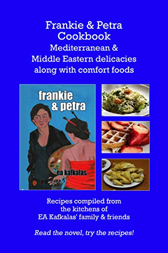 Frankie & Petra Cookbook: Mediterranean & Middle Eastern delicacies along with comfort foods by EA Kafkalas