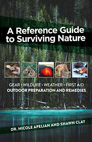A Reference Guide To Surviving Nature: Outdoor Preparation And Remedies by [Apelian, Dr. Nicole, Clay, Shawn]