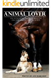 Animal Lover: One Woman's Fascinating Journey to Uncover the Spiritual Purpose of Pets