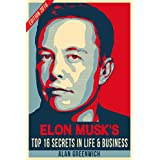 Elon Musk : TOP 16 Secrets In Life & Business (Edition 2016, Essential Guide, Straight To The Point, No-Fluff)