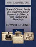 State of Ohio V. Ferris U. S. Supreme Court Transcript of Record with Supporting Pleadings, Edward C. Turner, 1270223143