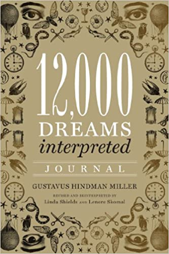 12 000 dreams interpreted journal gustavus hindman miller linda 12 000 dreams interpreted journal gustavus hindman miller linda shields lenore skomal 9781454913375 amazon books fandeluxe Image collections