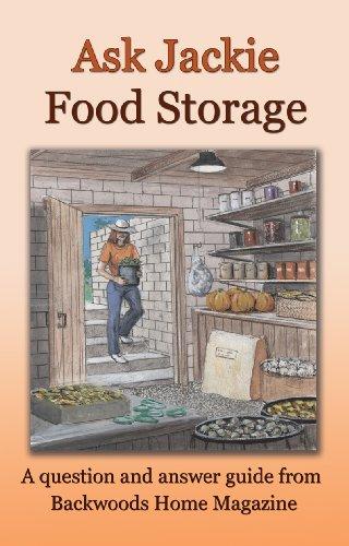 Ask Jackie: Food storage by [Clay-Atkinson, Jackie, Backwoods Home Magazine]