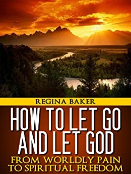 How to Let Go and Let God - Kindle edition by Regina Baker
