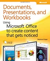 Documents, Presentations, and Workbooks: Using Microsoft Office to Create Content That Gets Noticed: Creating Powerful Content with Microsoft Office Front Cover