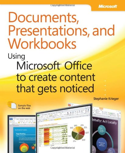 Documents, Presentations, and Workbooks: Using Microsoft Office to Create Content That Gets Noticed: Creating Powerful Content with Microsoft Office by Stephanie Krieger, Publisher : Microsoft Press