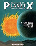 Surviving the Planet X Tribulation: A Faith-Based Leadership Guide