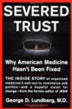 img - for Severed Trust: Why American Medicine Hasn't Been Fixed by George D. Lundberg (2001-03-21) book / textbook / text book