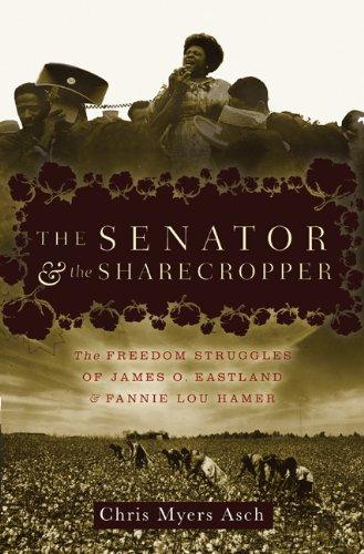 The Senator and the Sharecropper: The Freedom Struggles of James O. Eastland and Fannie Lou Hamer