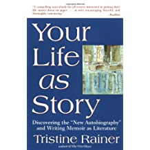 "Your Life as Story: Discovering the ""New Autobiography"" and Writing Memoir as Literature"