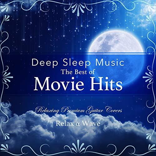 Deep Sleep Music - The Best of Movie Hits: Relaxing Premium Guitar Covers