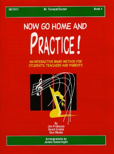 Now Go Home and Practice Book 1 Trumpet Cornet: Interactive Band Method for Students, Teachers & Parents