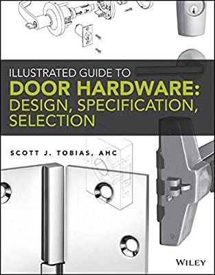 Illustrated Guide to Door Hardware: Design, Specification, Selection by Wiley