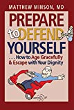 Product review for Prepare to Defend Yourself . . . How to Age Gracefully and Escape with Your Dignity