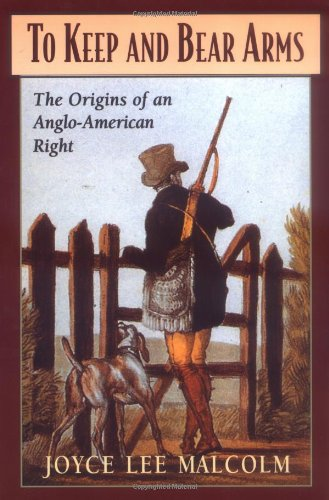 To Keep and Bear Arms: The Origins of an Anglo-American Right ()