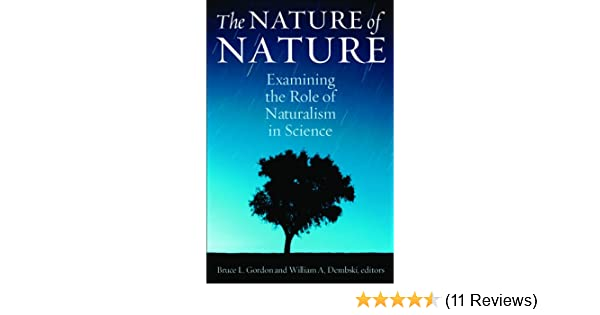The nature of nature examining the role of naturalism in science the nature of nature examining the role of naturalism in science bruce l gordon william a dembski 9781935191285 amazon books fandeluxe Image collections