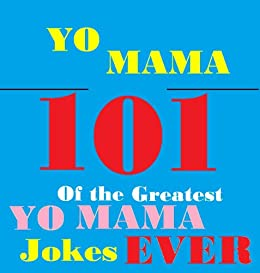 Yo Mama Jokes! : 101 of the Best Yo Mama Insult Jokes Ever