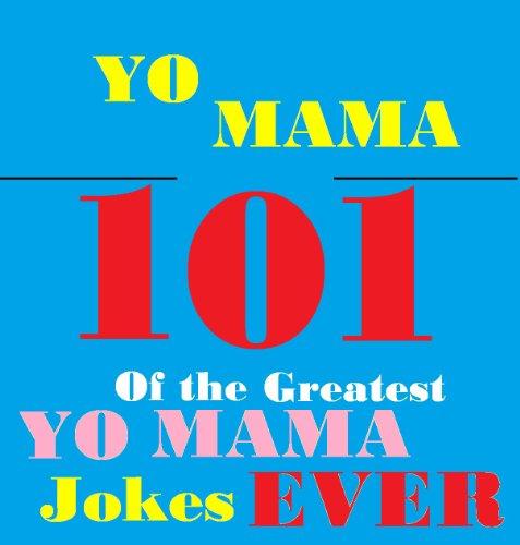 Yo Mama Jokes! : 101 of the Best Yo Mama Insult Jokes Ever! (Best Insult Jokes Ever)
