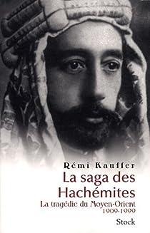La saga des Hachémites. La tragédie du Moyen-Orient, 1909-1999 par Kauffer