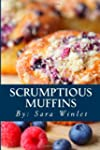 Scrumptious Muffins: Sweet And Savory...