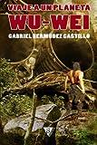 Viaje a un Planeta Wu-Wei, Gabriel Bermudez Castillo, 8494103520