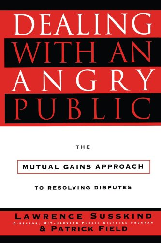 Dealing with an Angry Public: The Mutual Gains Approach To Resolving Disputes
