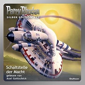 Schaltstelle der Macht (Perry Rhodan Silber Edition 127) Audiobook