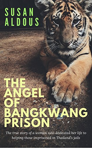 The Angel of Bang Kwang Prison: The true story of a woman who dedicated her life to helping those imprisoned in Thailand's jails