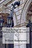 The Taming of the Shrew, And, Coriolanus