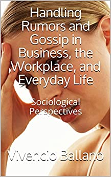 Handling Rumors and Gossip in Business, the Workplace, and Everyday Life: Sociological Perspectives by [Ballano, Vivencio]
