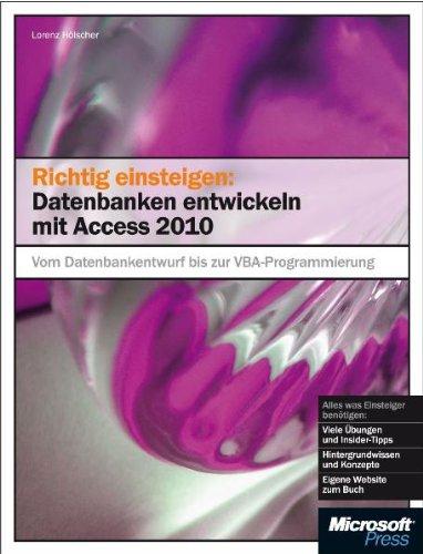 Richtig einsteigen: Datenbanken entwickeln mit Access 2010: VomDatenbankentwurfbiszurVBA-Programmierung Gebundenes Buch – 1. November 2010 Lorenz Hölscher Microsoft 3866452179 978-3-86645-217-6