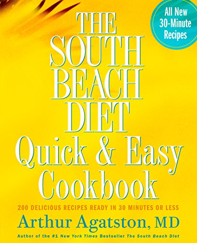 The South Beach Diet Quick and Easy Cookbook: 200 Delicious Recipes Ready in 30 Minutes or Less by Dr. Arthur Agatston M.D.
