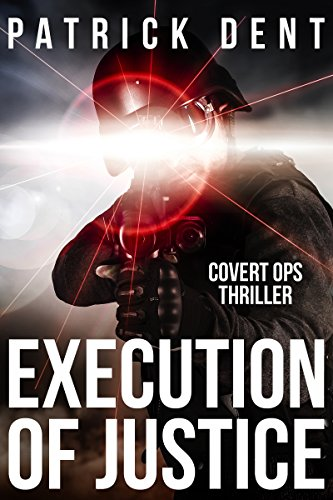 Execution of Justice: Covert Ops Military Assassination Thriller by [Dent, Patrick]