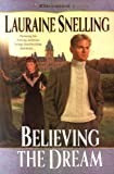 Believing the Dream, Lauraine Snelling, 0764223186