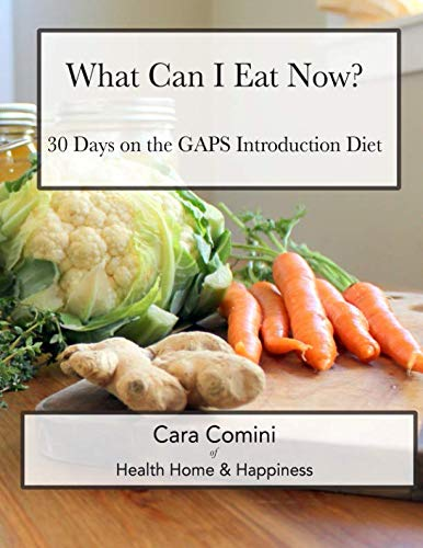 What Can I Eat Now: 30 Days on the GAPS Intro Diet by Independently published