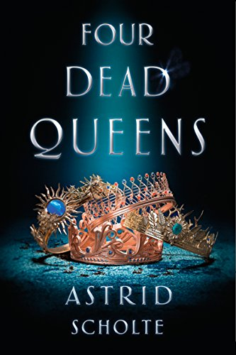 Four Dead Queens by [Scholte, Astrid]