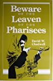 Beware of the Leaven of the Pharisees, David W. Chadwell, 089137566X