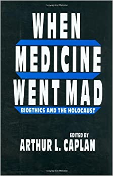 Book When Medicine Went Mad: Bioethics and the Holocaust (Contemporary Issues in Biomedicine, Ethics, and Society)