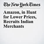 Amazon, in Hunt for Lower Prices, Recruits Indian Merchants | Vindu Goel