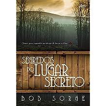 Segredos do Lugar Secreto. Chaves Para Reacender Seu Desejo de Buscar a Deus